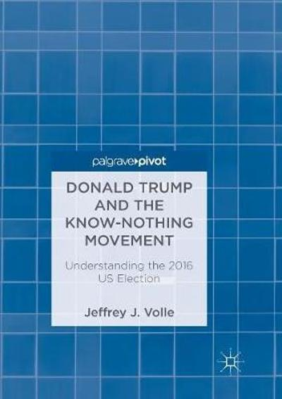 Donald Trump and the Know-Nothing Movement - Jeffrey J. Volle