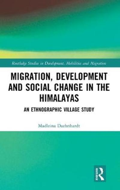 Migration, Development and Social Change in the Himalayas - Madleina Daehnhardt