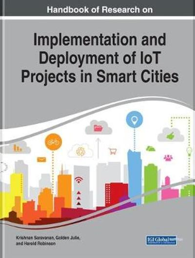 Handbook of Research on Implementation and Deployment of IoT Projects in Smart Cities - Krishnan Saravanan