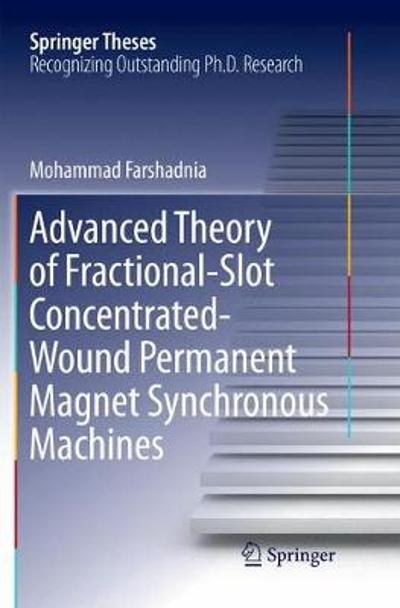 Advanced Theory of Fractional-Slot Concentrated-Wound Permanent Magnet Synchronous Machines - Mohammad Farshadnia