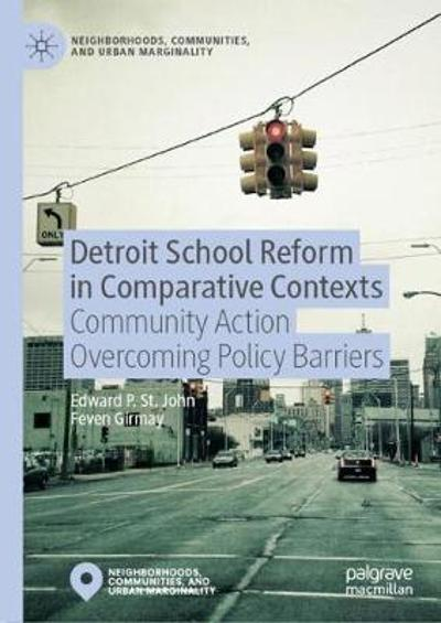 Detroit School Reform in Comparative Contexts - Edward St. John