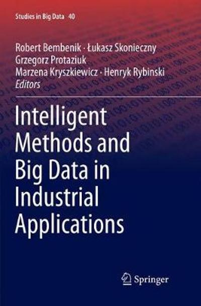 Intelligent Methods and Big Data in Industrial Applications - Robert Bembenik