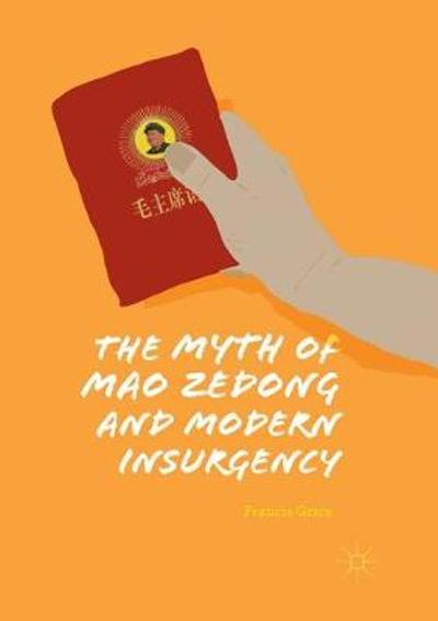 The Myth of Mao Zedong and Modern Insurgency - Francis Grice