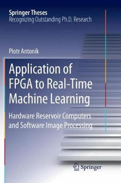 Application of FPGA to Real-Time Machine Learning - Piotr Antonik