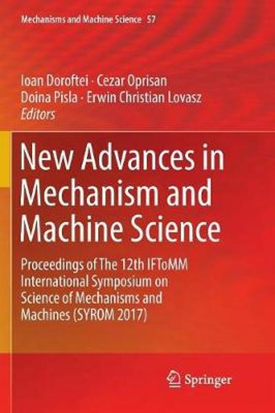 New Advances in Mechanism and Machine Science - Ioan Doroftei