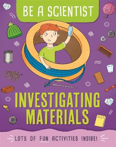 Be a Scientist: Investigating Materials - Jacqui Bailey