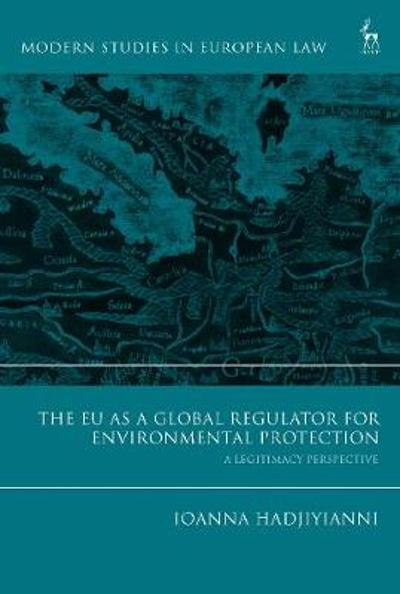 The EU as a Global Regulator for Environmental Protection - Ioanna Hadjiyianni