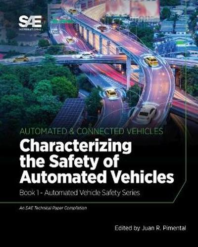 Characterizing the Safety of Automated Vehicles: Book 1 - Automated Vehicle Safety - Juan R. Pimentel