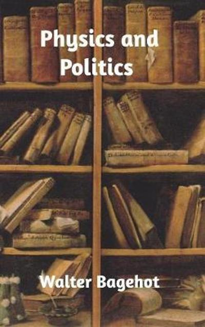 Physics and Politics - Walter Bagehot