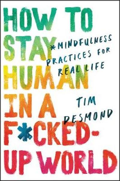 How to Stay Human in a F*cked-Up World - Tim Desmond