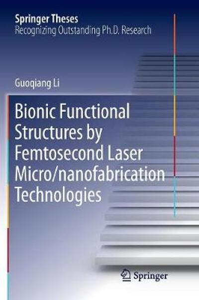 Bionic Functional Structures by Femtosecond Laser Micro/nanofabrication Technologies - Guoqiang Li