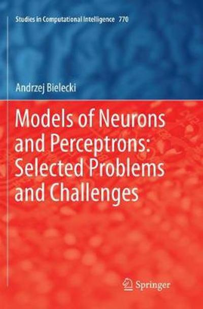 Models of Neurons and Perceptrons: Selected Problems and Challenges - Andrzej Bielecki