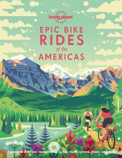 Epic Bike Rides of the Americas - Lonely Planet