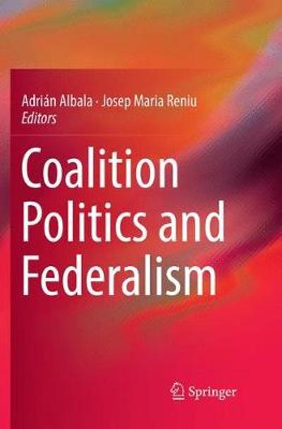 Coalition Politics and Federalism - Adrian Albala