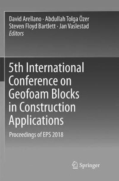 5th International Conference on Geofoam Blocks in Construction Applications - David Arellano