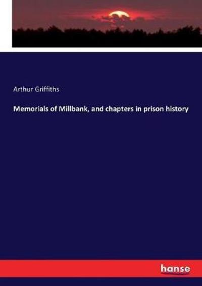 Memorials of Millbank, and chapters in prison history - Arthur Griffiths
