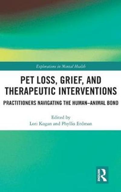 Pet Loss, Grief, and Therapeutic Interventions - Lori Kogan