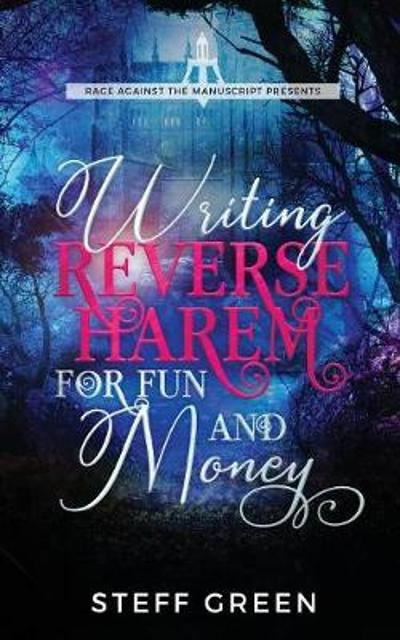 Writing Reverse Harem for Fun and Money - Steff Green