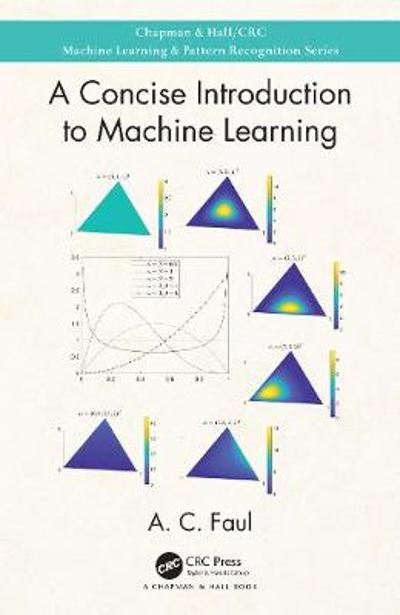 A Concise Introduction to Machine Learning - A.C. Faul