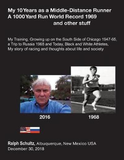 My 10 Years as a Middle-Distance Runner A 1000 Yard Run World Record 1969 and other stuff - Ralph Schultz