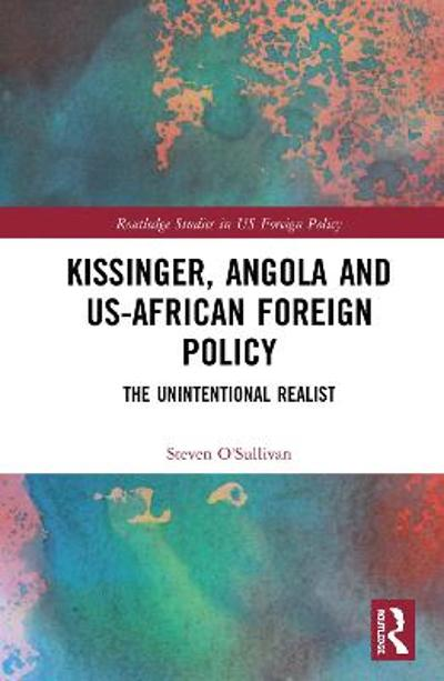 Kissinger, Angola and US-African Foreign Policy - Steven O'Sullivan