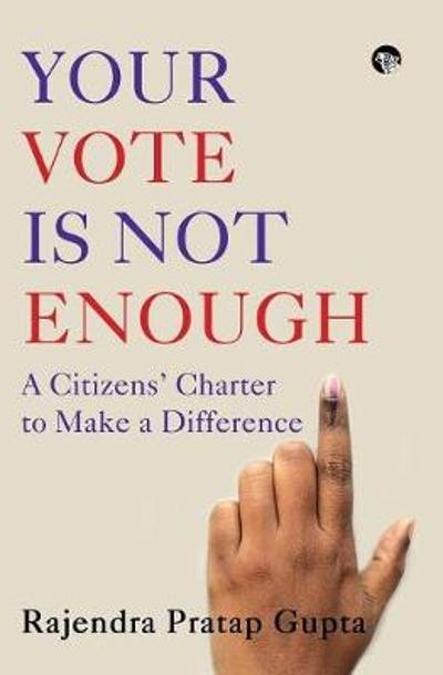 Your Vote Is Not Enough - Rajendra Pratap Gupta