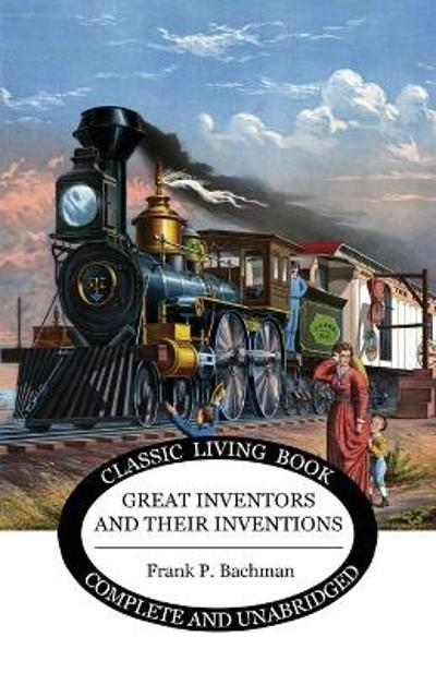Great Inventors and their Inventions - Frank Bachman