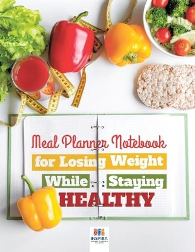 Meal Planner Notebook for Losing Weight While Staying Healthy - Planners & Notebooks Inspira Journals