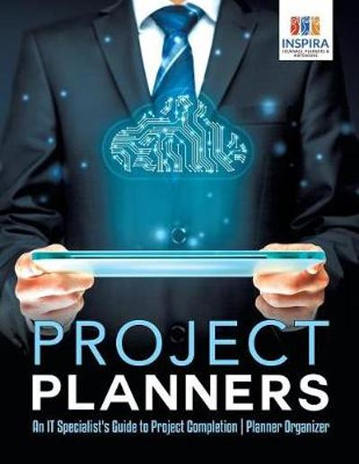 Project Planners An IT Specialist's Guide to Project Completion Planner Organizer - Planners & Notebooks Inspira Journals