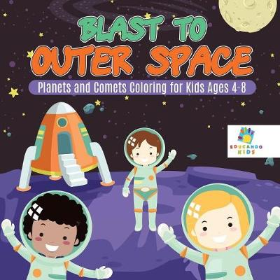 Blast to Outer Space Planets and Comets Coloring for Kids Ages 4-8 - Educando Kids