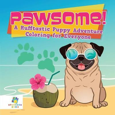 Pawsome! A Rufftastic Puppy Adventure Coloring for Everyone - Educando Kids
