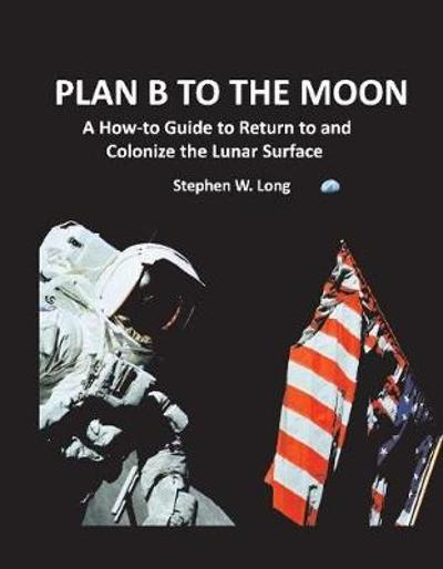 Plan B to the Moon - Stephen W. Long