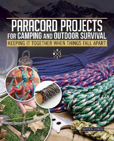 Paracord Projects for Camping and Outdoor Survival - Bryan Lynch