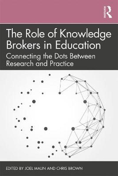 The Role of Knowledge Brokers in Education - Joel Malin