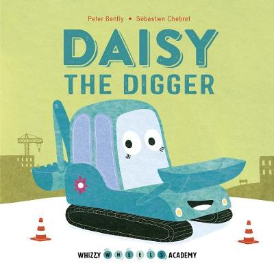 Whizzy Wheels Academy: Daisy the Digger - Peter Bently