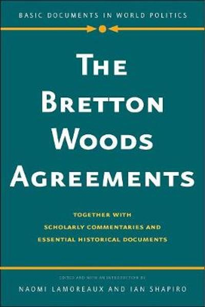 The Bretton Woods Agreements - Naomi Lamoreaux