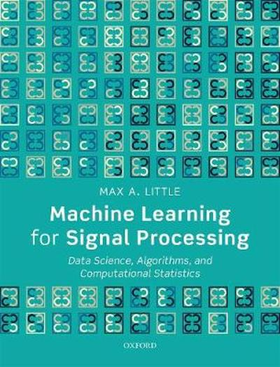 Machine Learning for Signal Processing - Max A. Little
