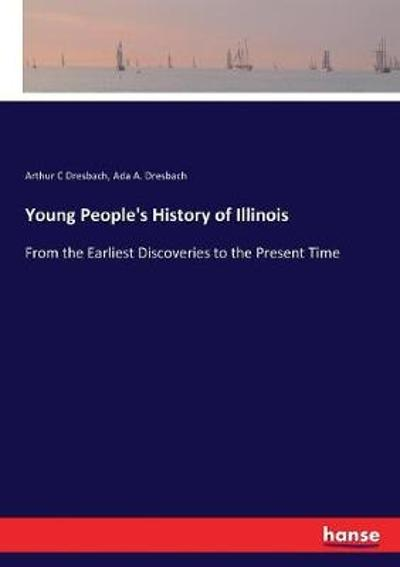 Young People's History of Illinois - Arthur C Dresbach