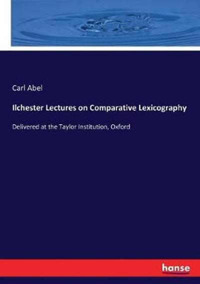 Ilchester Lectures on Comparative Lexicography - Carl Abel