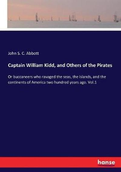 Captain William Kidd, and Others of the Pirates - John S C Abbott