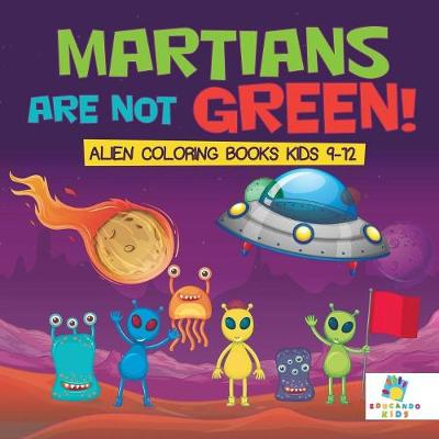 Martians Are Not Green! Alien Coloring Books Kids 9-12 - Educando Kids