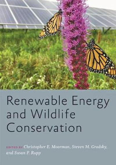 Renewable Energy and Wildlife Conservation - Christopher E. Moorman