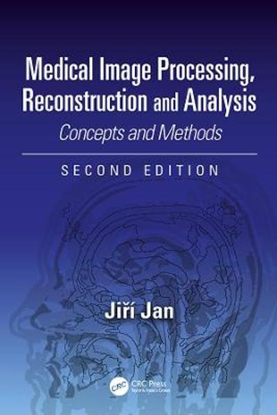Medical Image Processing, Reconstruction and Analysis - Jiri Jan