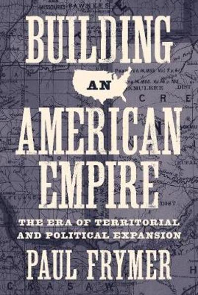 Building an American Empire - Paul Frymer