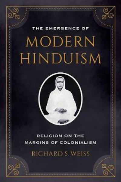 The Emergence of Modern Hinduism - Richard S. Weiss