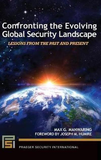 Confronting the Evolving Global Security Landscape - Max G. Manwaring