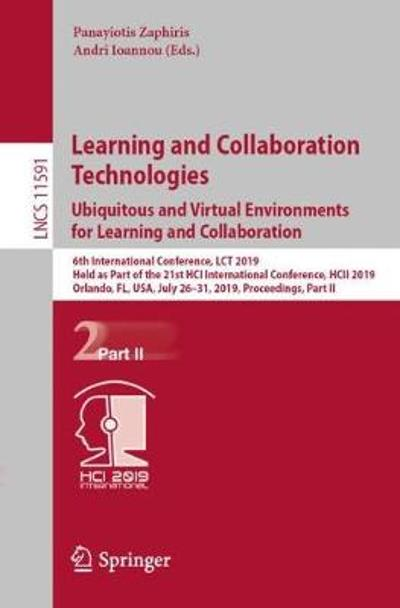 Learning and Collaboration Technologies. Ubiquitous and Virtual Environments for Learning and Collaboration - Panayiotis Zaphiris