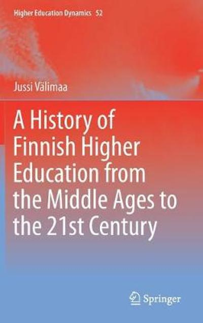 A History of Finnish Higher Education from the Middle Ages to the 21st Century - Jussi Valimaa