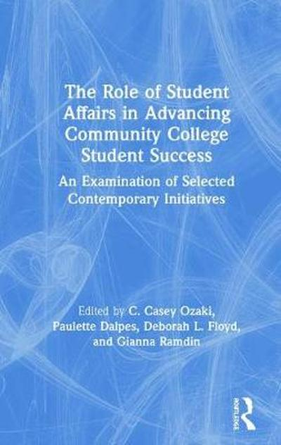 The Role of Student Affairs in Advancing Community College Student Success - C. Casey Ozaki