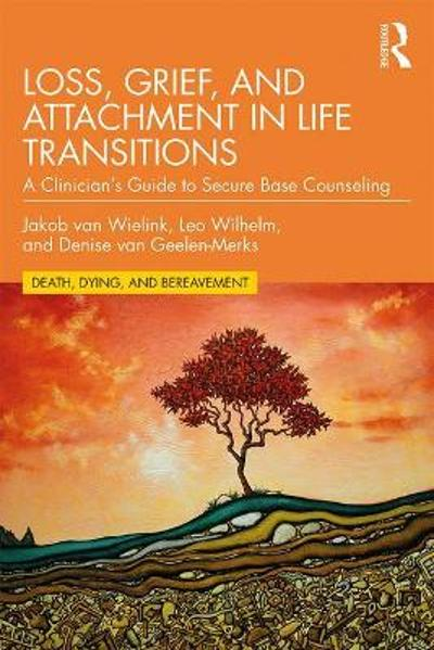 Loss, Grief, and Attachment in Life Transitions - Jakob van Wielink